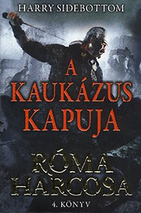 A Kaukázus kapuja - Róma harcosa - 4. könyv Harry Sidebottom Gold Book, 2013